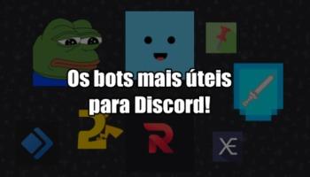 Os 10 bots mais úteis de Discord para ter um servidor completo!
