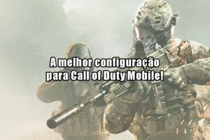 A melhor configuração de Call of Duty Mobile para controles e gráficos